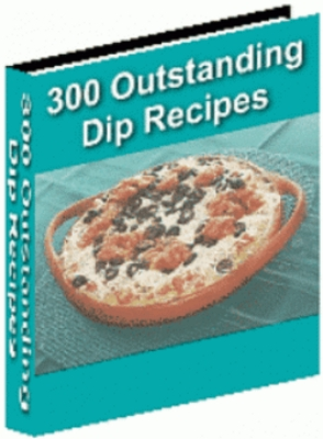 Product picture Dip Recipes, 300 Outstanding Dip Recipes eBook
