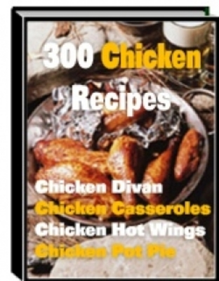 Product picture Easy Chicken Recipes, 300 Chicken Recipes eBook